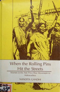 When the Rolling Pins Hit the Streets - Nandita Gandhi It traces the nature of women`s political participation and militancy in the anti price war movement and relates it to their everyday experiences within the context of the broader political scene in India in the 1970s.